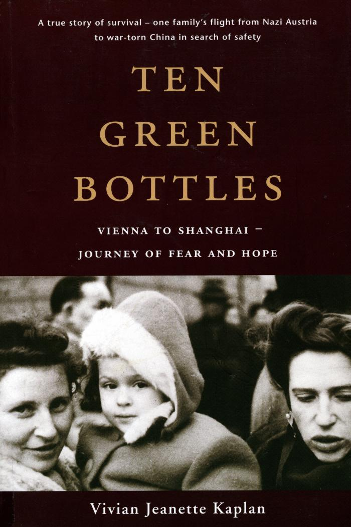 Ten green bottles : Vienna to Shanghai : journey of fear and hope