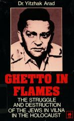 Ghetto in flames : the struggle and destruction of the Jews in Vilna in the Holocaust