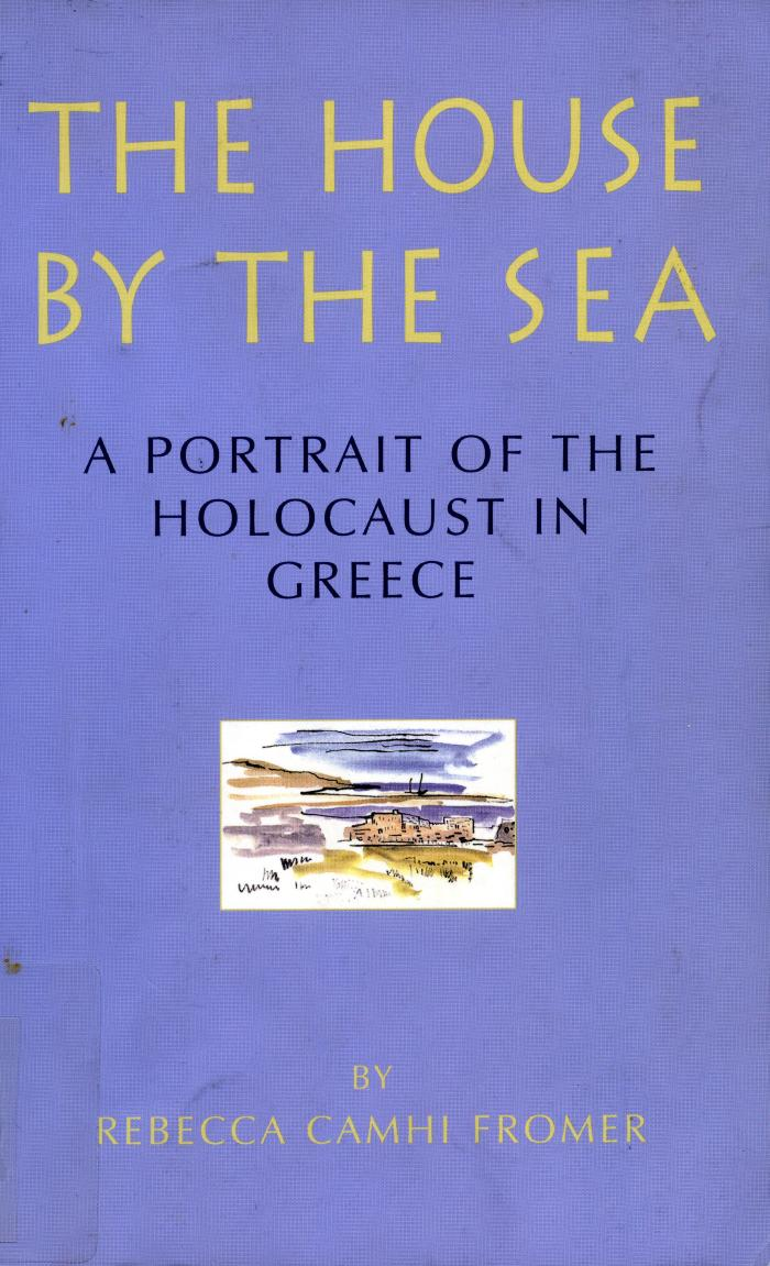 The house by the sea : a portrait of the Holocaust in Greece