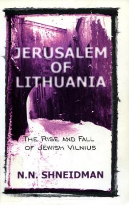 Jerusalem of Lithuania : the rise and fall of Jewish Vilnius