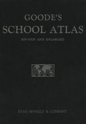 Goode's School atlas : physical, political, and economic, for American schools and colleges