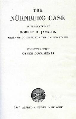The Nürnberg case, as presented by Robert H. Jackson, chief of counsel for the United States, together with other documents.