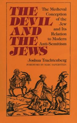 The devil and the Jews : the medieval conception of the Jew and its relation to modern antisemitism
