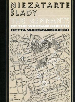 Nie zatarte ślady getta warszawskiego = The remnants of the Warsaw ghetto