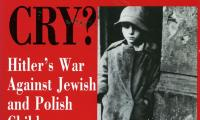 Did the children cry? : Hitler's war against Jewish and Polish children, 1939–1945