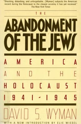 The abandonment of the Jews : America and the Holocaust, 1941–1945