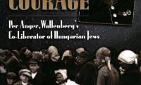 A quiet courage : Per Anger, Wallenberg's co-liberator of Hungarian Jews