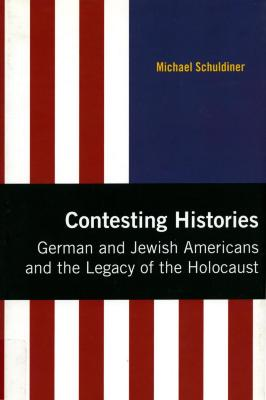 Contesting histories : German and Jewish Americans and the legacy of the Holocaust