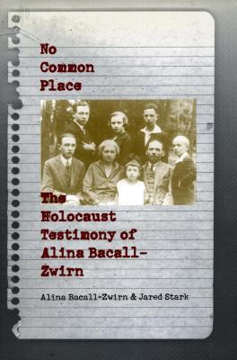 No common place : the Holocaust testimony of Alina Bacall-Zwirn