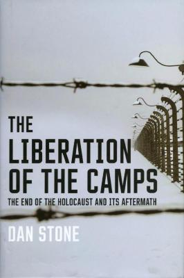 The liberation of the camps : the end of the Holocaust and its aftermath