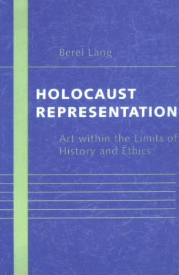 Holocaust representation : art within the limits of history and ethics