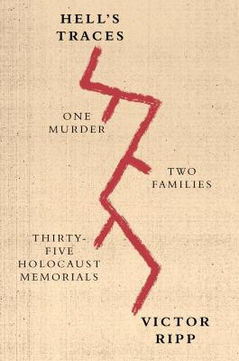 Hell's traces : one murder, two families, thirty-three Holocaust memorials