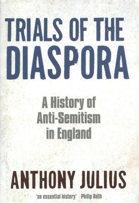 Trials of the diaspora : a history of anti-Semitism in England