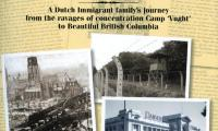 From Rotterdam to Vught to Vancouver : a Dutch immigrant family's journey from the ravages of concentration camp 'Vught' to beautiful British Columbia