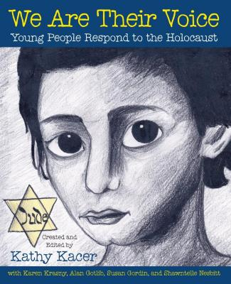 We are their voice : young people respond to the Holocaust