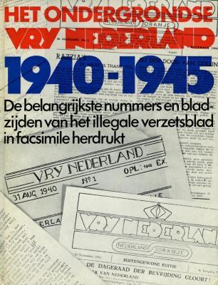 Het ondergrondse Vry Nederland : de belangrijkste nummers en bladzijden van het illegale verzetsbald uit de jaren 1940–1945