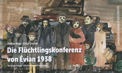 Die Flüchtlingskonferenz von Évian 1938 : gemeinsam erzählte Geschichte : nach dem Roman »Die Mission« von Hans Habe