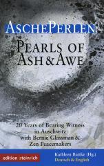 AschePerlen = Pearls of ash & awe : 20 years of bearing witness in Auschwitz with Bernie Glassman & Zen Peacemakers
