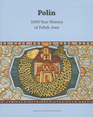 Polin : 1000 year history of Polish Jews