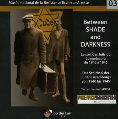 Between shade and darkness : le sort des Juifs du Luxembourg de 1940 à 1945 = das schicksal der Juden Luxemburgs von 1940 bis 1945