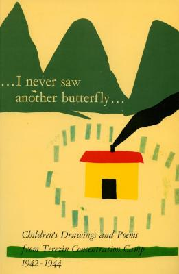 I never saw another butterfly : children's drawings and poems from Terezín concentration camp, 1942–1944