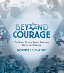 Beyond courage : the untold story of Jewish resistance during the Holocaust