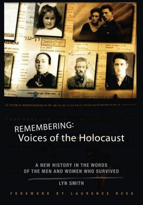 Remembering : voices of the Holocaust : a new history in the words of the men and women who survived