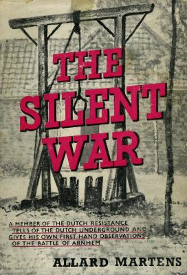 The silent war : glimpses of the Dutch underground and views on the Battle of Arnhem