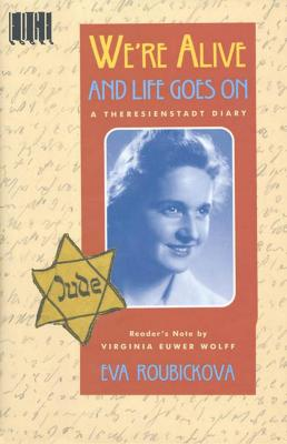 We're alive and life goes on : a Theresienstadt diary