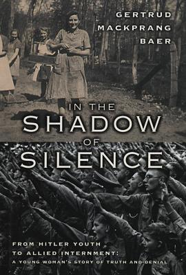 In the shadow of silence : from Hitler Youth to Allied internment : a young woman's story of truth and denial
