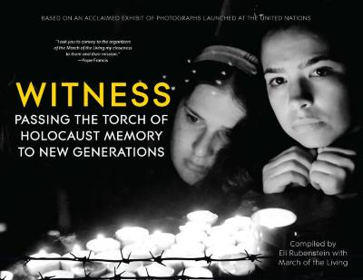 Witness : passing the torch of Holocaust memory to new generations