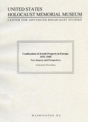 Confiscation of Jewish property in Europe, 1933–1945 : new sources and perspectives : symposium proceedings