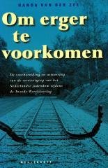 Om erger te voorkomen : de voorgeschiedenis en uitvoering van de vernietiging van het Nederlandse jodendom tijdens de Tweede Wereldoorlog