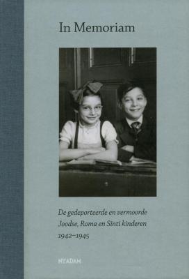 In memoriam : de gedeporteerde en vermoorde Joodse, Roma en Sinti kinderen, 1942–1945