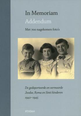 In memoriam, addendum : de gedeporteerde en vermoorde Joodse, Roma en Sinti kinderen 1942–1945