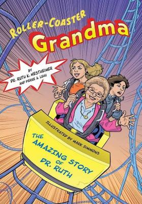 Roller-coaster grandma : the amazing story of Dr. Ruth