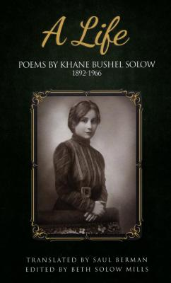 A life : poems by Khane Bushel Solow