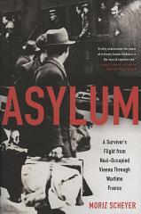 Asylum : a survivor's flight from Nazi-occupied Vienna through wartime France