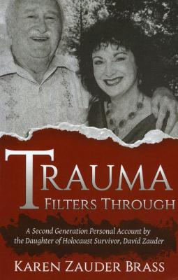Trauma filters through : a second generation personal account by the daughter of Holocaust survivor, David Zauder