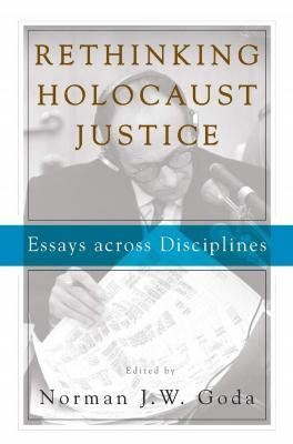Rethinking Holocaust justice : essays across disciplines
