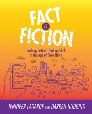 Fact vs. fiction : teaching critical thinking skills in the age of fake news