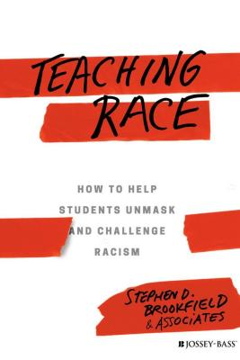 Teaching race : how to help students unmask and challenge racism