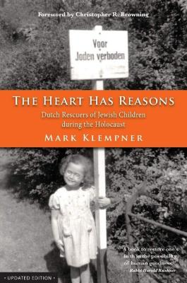 The heart has reasons : Dutch rescuers of Jewish children during the Holocaust