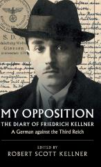 My opposition : the diary of Friedrich Kellner—a German against the Third Reich