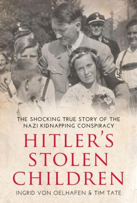 Hitler's stolen children : the shocking true story of the Nazi kidnapping conspiracy