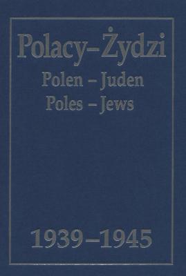 Polacy, Żydzi, 1939–1945 : wybór zródel = Polen, Juden, 1939–1945 : Quellenauswahl = Poles, Jews, 1939–1945 : selection of documents
