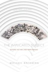 The implicated subject : beyond victims and perpetrators