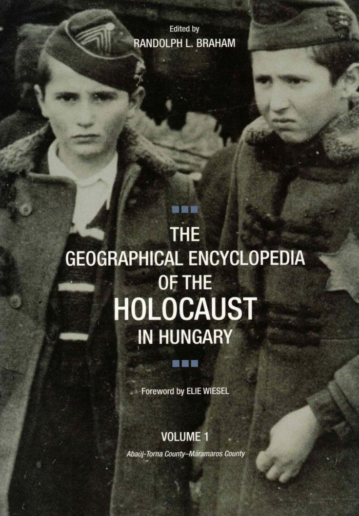 The geographical encyclopedia of the Holocaust. Volume I. Abaúj-Torna County–Máramaros County