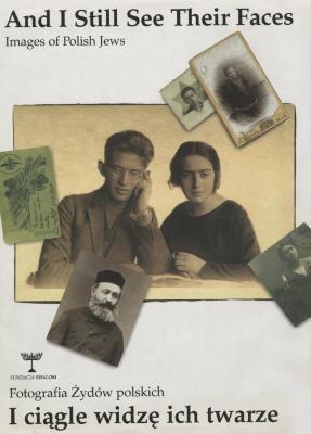 And I still see their faces : images of Polish Jews = I ciagle widze ich twarze : fotografia Zydów polskich