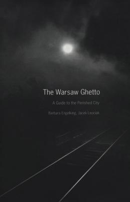 The Warsaw ghetto : a guide to the perished city